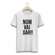 Camiseta - NUM VAI DAR! Masculino