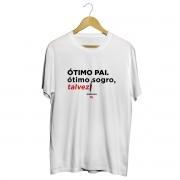 Camiseta - ÓTIMO PAI. ÓTIMO SOGRO, TALVEZ. Masculino