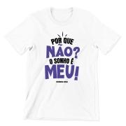 Camiseta - POR QUE NÃO? O SONHO É MEU!