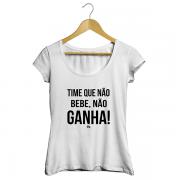 Camiseta - TIME QUE NÃO BEBE, NÃO GANHA! Feminino