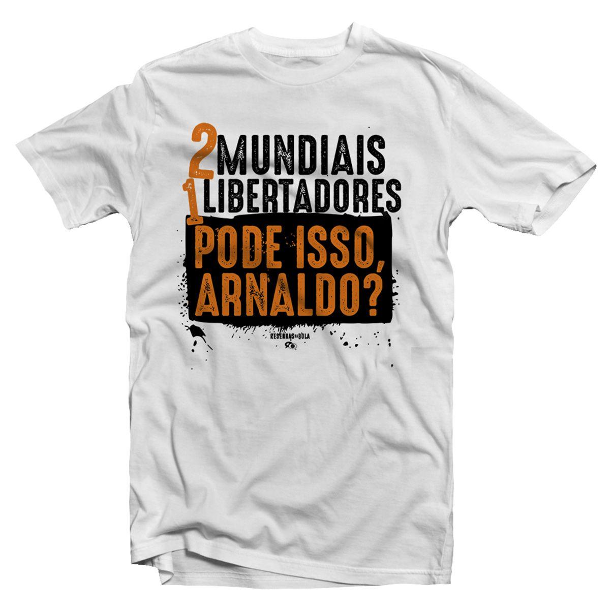 Camiseta - 2 MUNDIAIS, 1 LIBERTADORES. PODE ISSO ARNALDO. Masculina