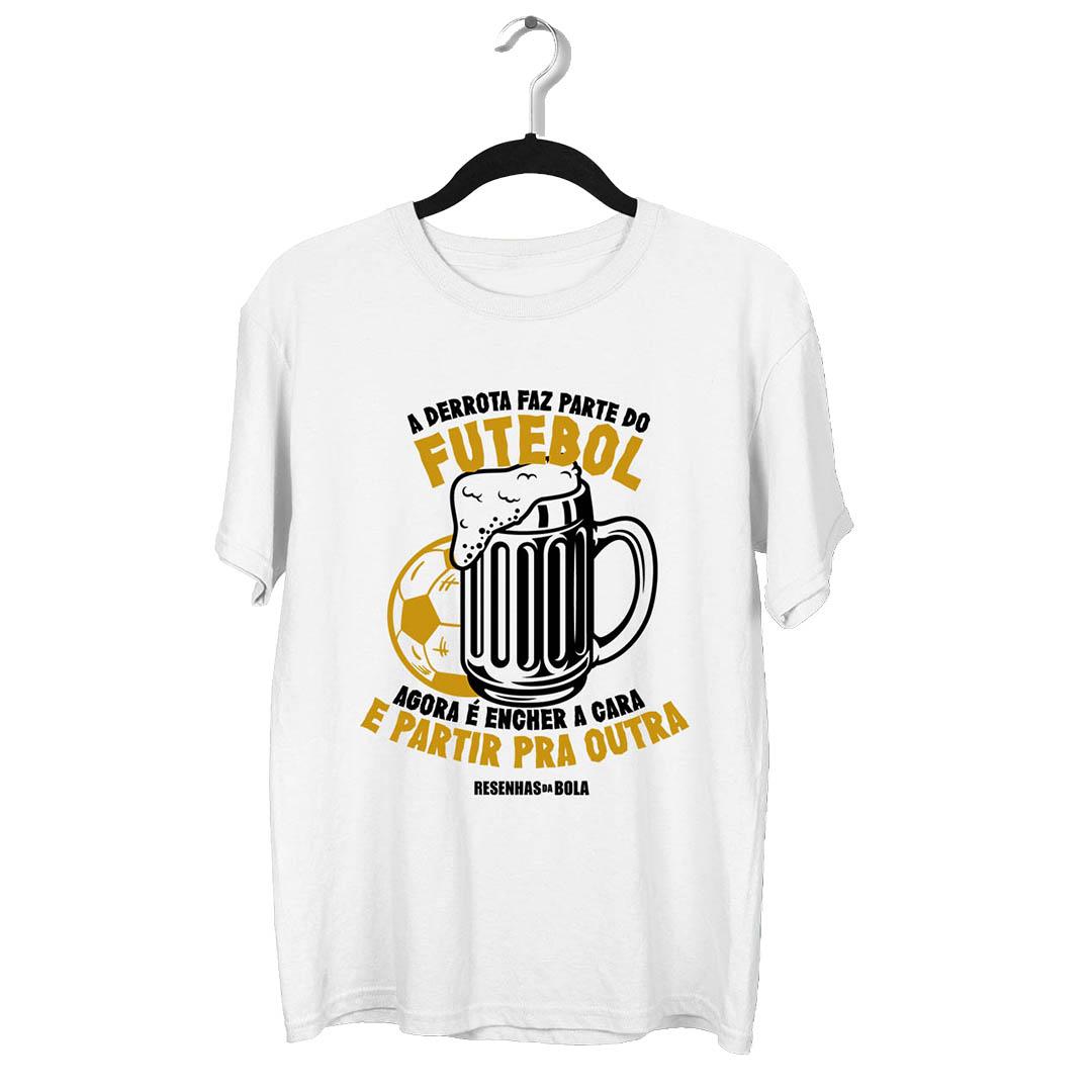 Camiseta - A DERROTA FAZ PARTE DO FUTEBOL, AGORA É ENCHER A CARA E PARTIR PRA OUTRA