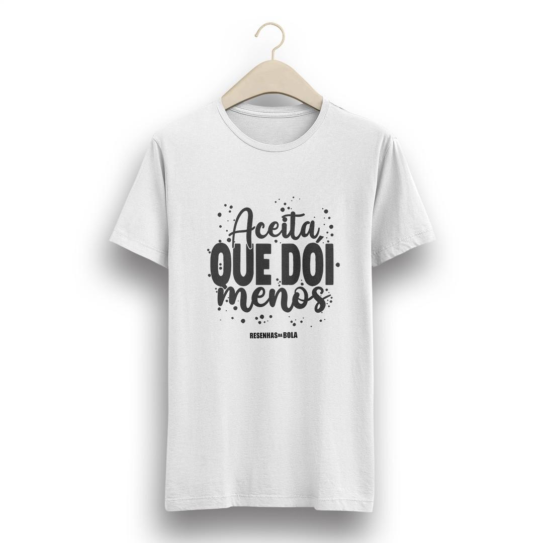 Camiseta - ACEITA QUE DÓI MENOS
