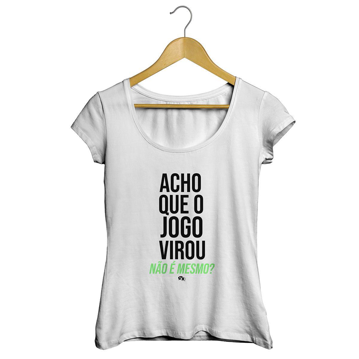 Camiseta - ACHO QUE O JOGO VIROU. Feminino