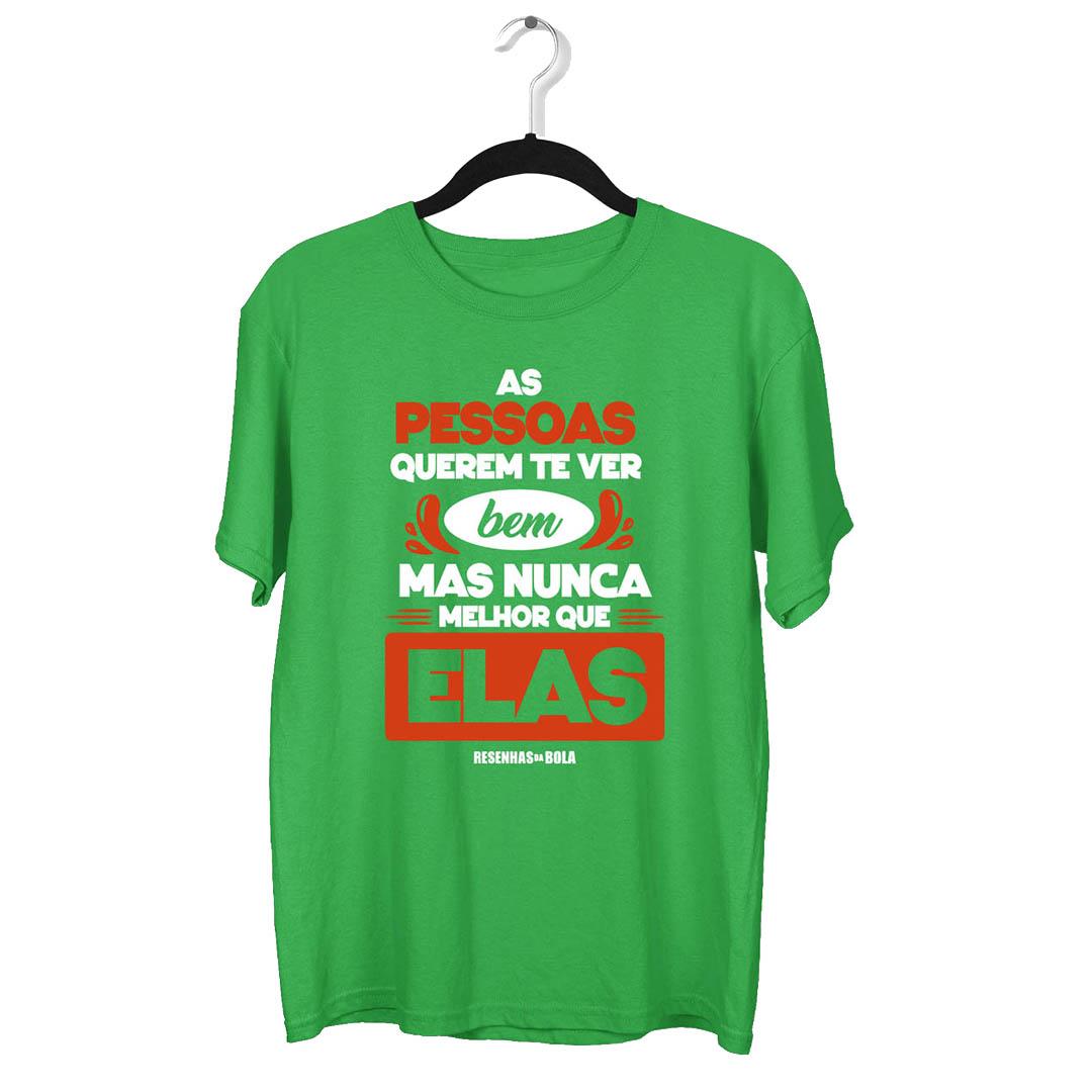 Camiseta - AS PESSOAS QUEREM TE VER BEM, MAS NUNCA MELHOR QUE ELAS