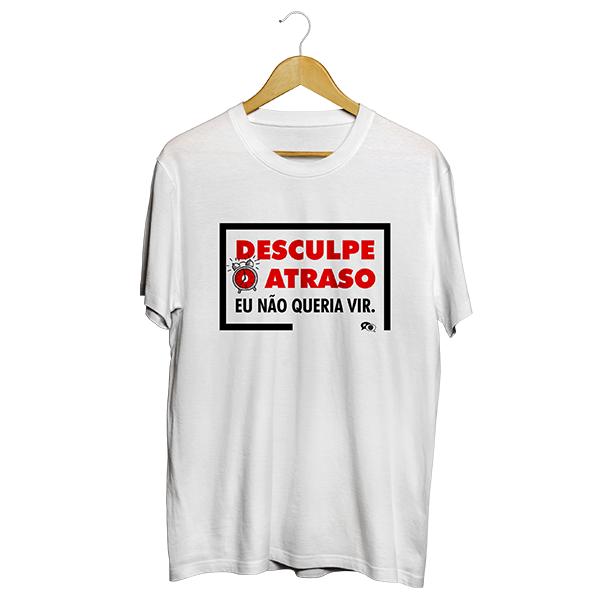 Camiseta - DESCULPE O ATRASO, EU NÃO QUERIA VIR. Masculino