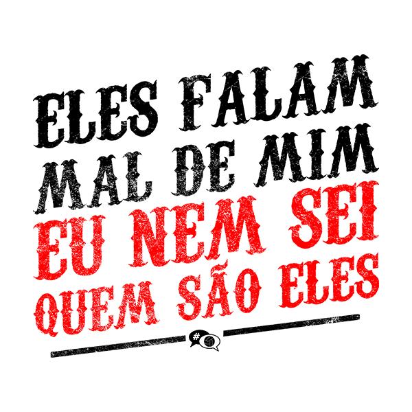 Camiseta - ELES FALAM MAL DE MIM, EU NEM SEI QUEM SÃO ELES. Masculino