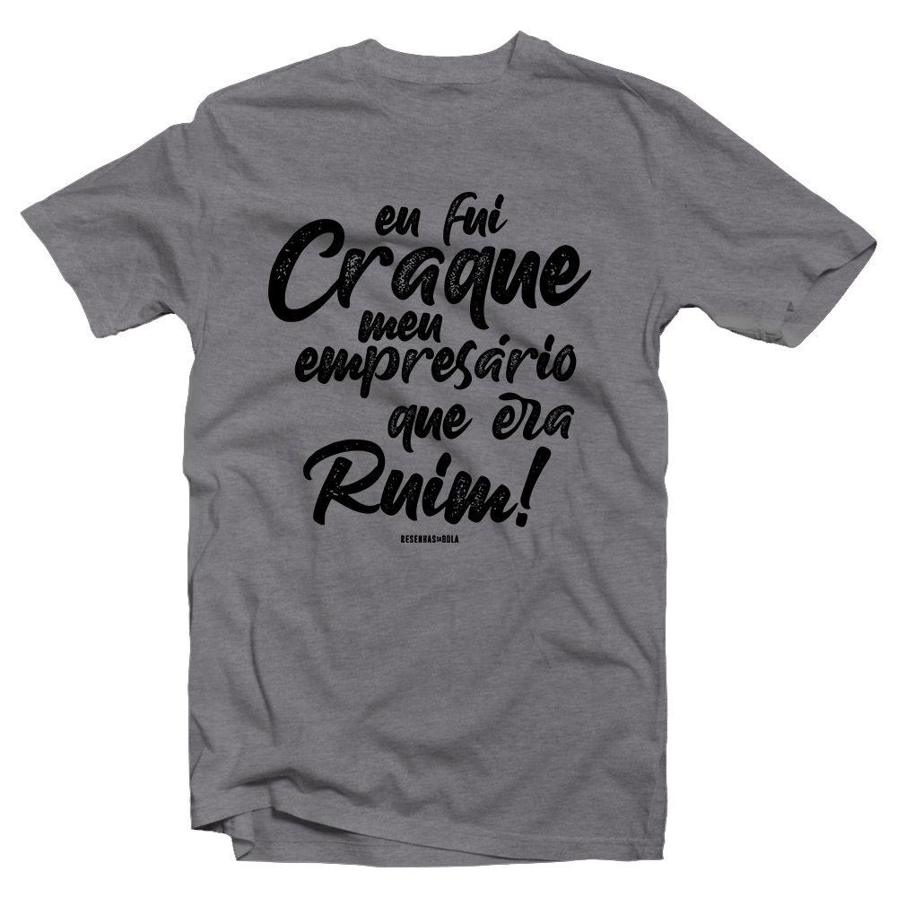 Camiseta - EU FUI CRAQUE, MEU EMPRESÁRIO QUE ERA RUIM. Masculino
