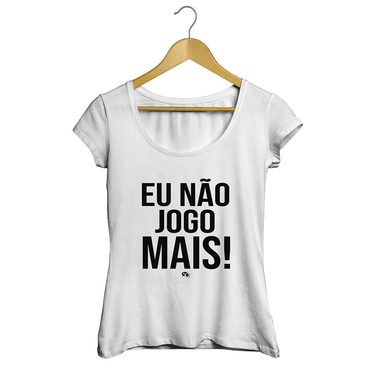 Camiseta - EU NÃO JOGO MAIS. Feminino