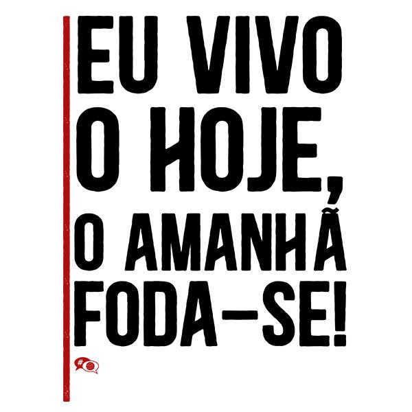 Camiseta - EU VIVO O HOJE. O AMANHÃ, FODA-SE! Masculino