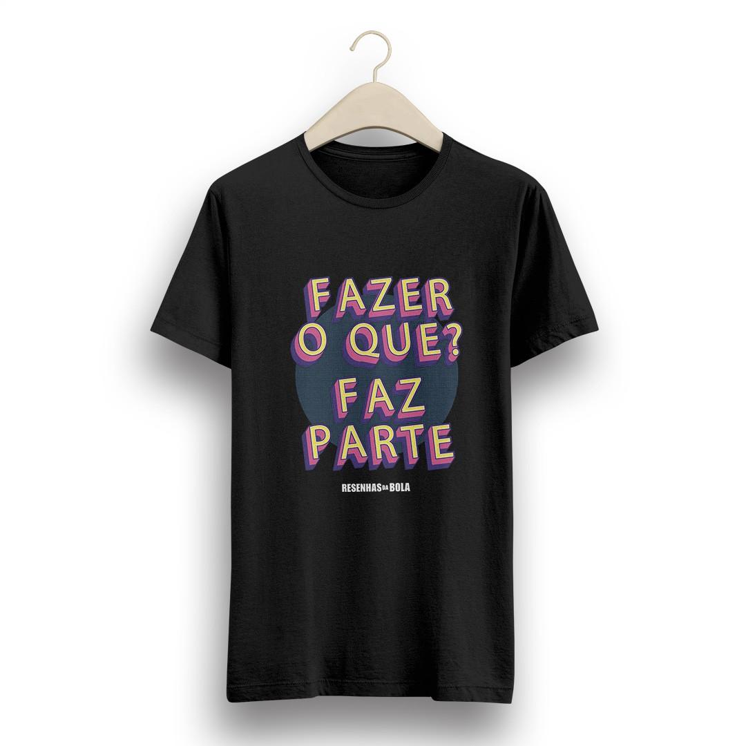 Camiseta - FAZER O QUE? FAZ PARTE