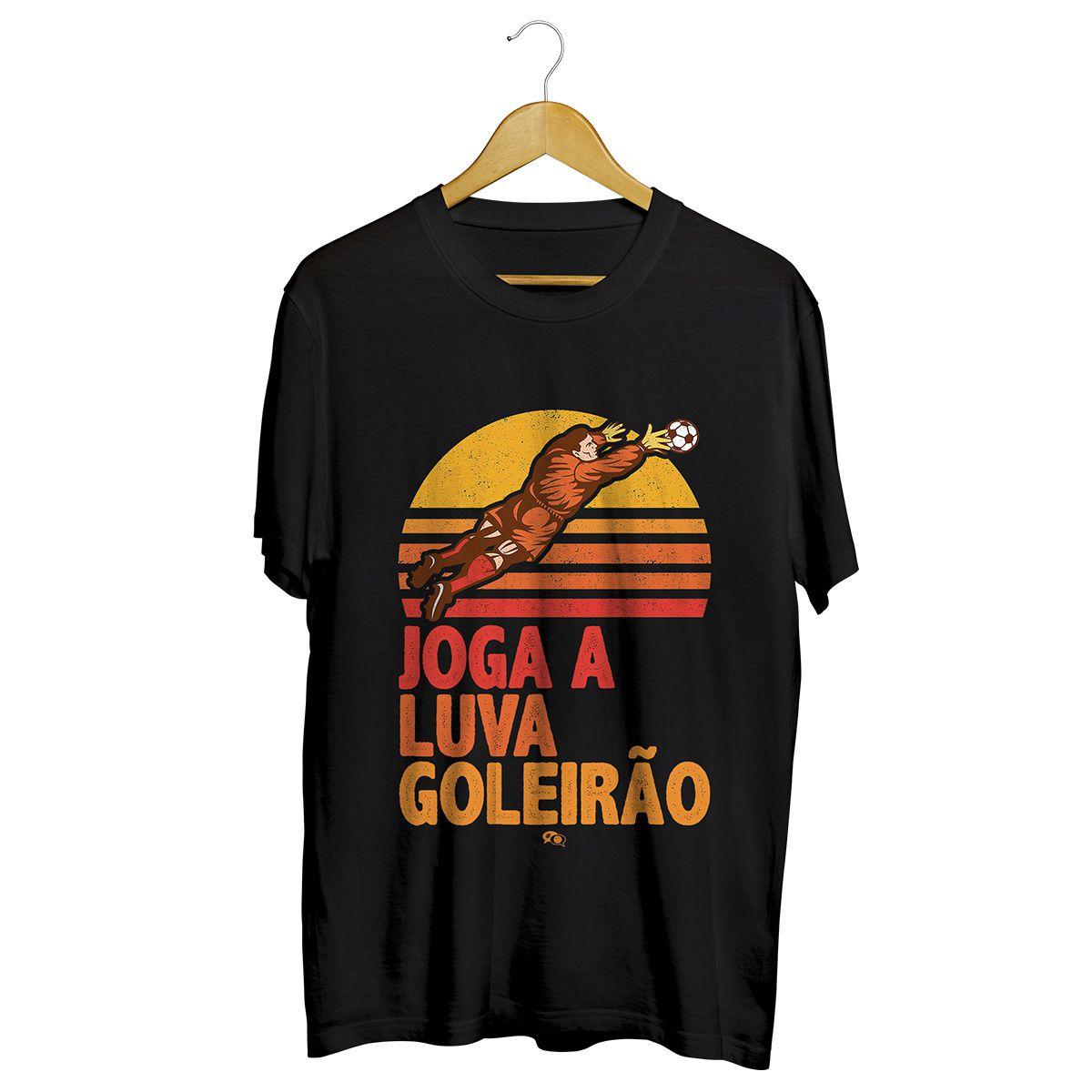 Camiseta - JOGA A LUVA GOLEIRÃO. Masculino
