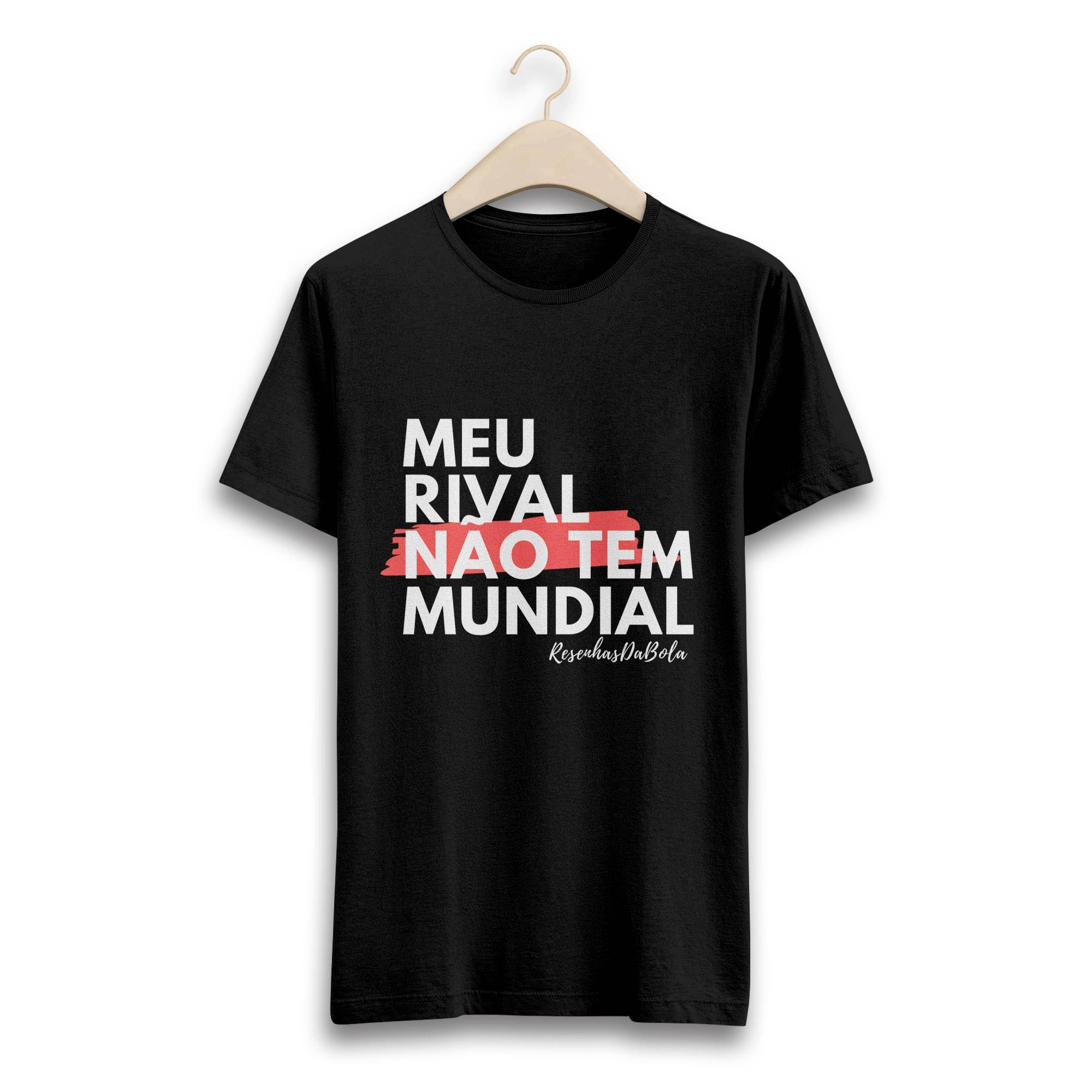 Camiseta - MEU RIVAL, NÃO TEM MUNDIAL - Masculino