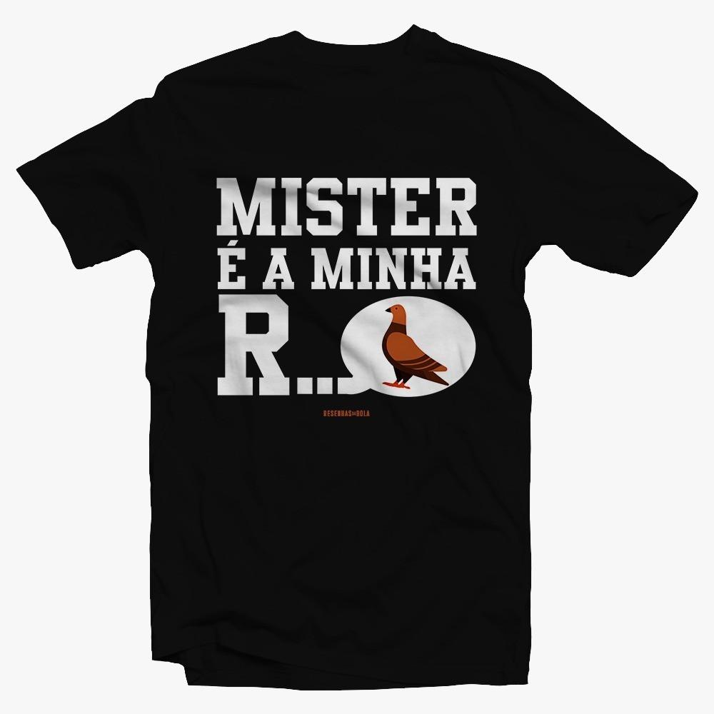 Camiseta - MISTER É A MINHA R...