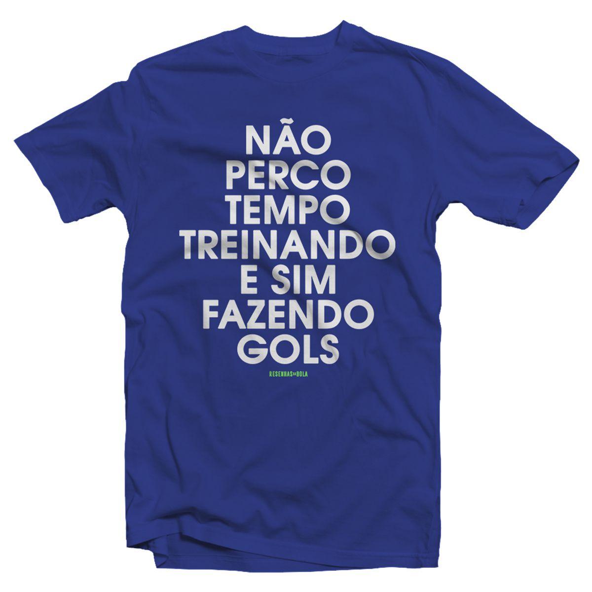 Camiseta - NÃO PERCO TEMPO TREINANDO E SIM FAZENDO GOLS. Masculino