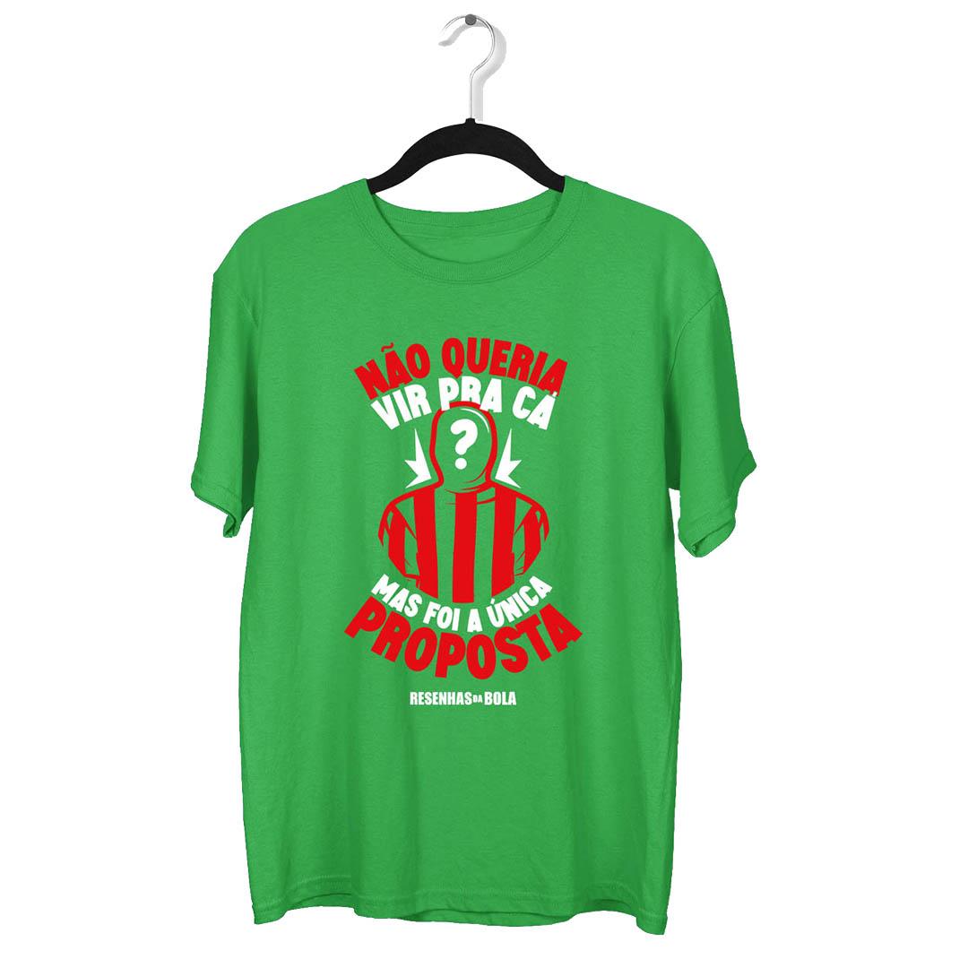 Camiseta - NÃO QUERIA VIR PRA CÁ MAS FOI A ÚNICA PROPOSTA