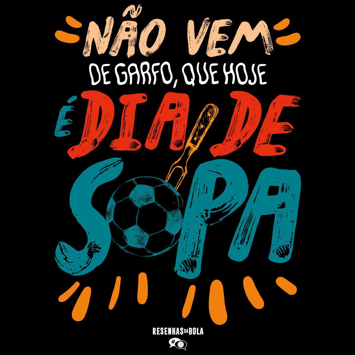 Camiseta - NÃO VEM DE GARFO QUE HOJE É DIA DE SOPA. Masculino