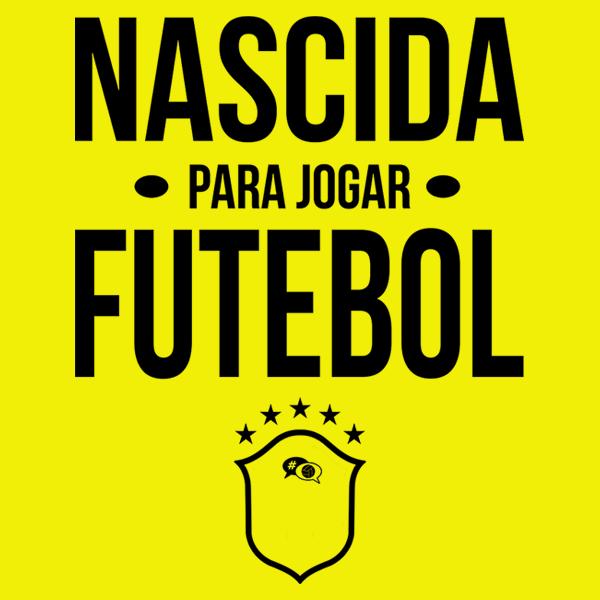 Camiseta - NASCIDA PARA JOGAR FUTEBOL. Feminino