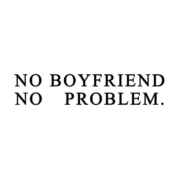 Camiseta - NO BOYFRIEND, NO PROBLEM. Feminino