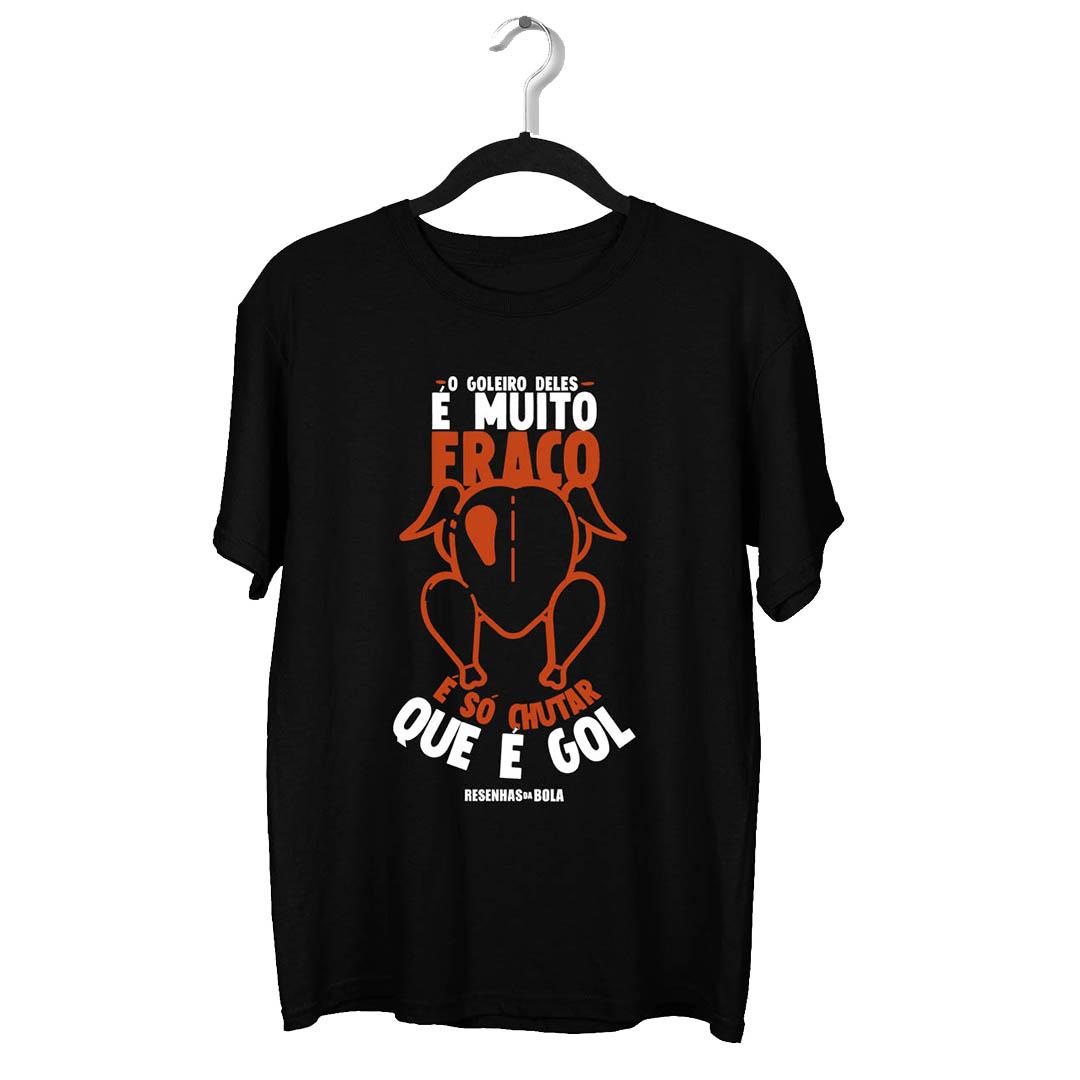 Camiseta - O GOLEIRO DELES É MUITO FRACO, É SÓ CHUTAR QUE É GOL