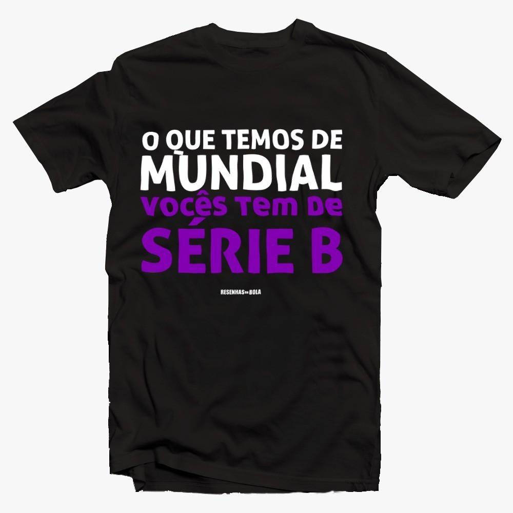 Camiseta - O que temos de Mundial.....