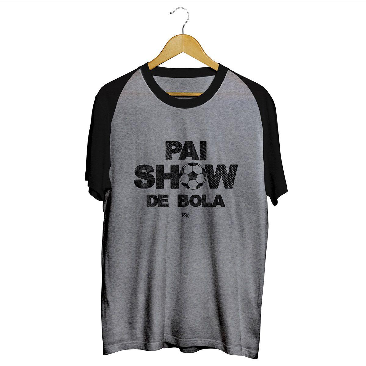 Camiseta - PAI SHOW DE BOLA. Masculino