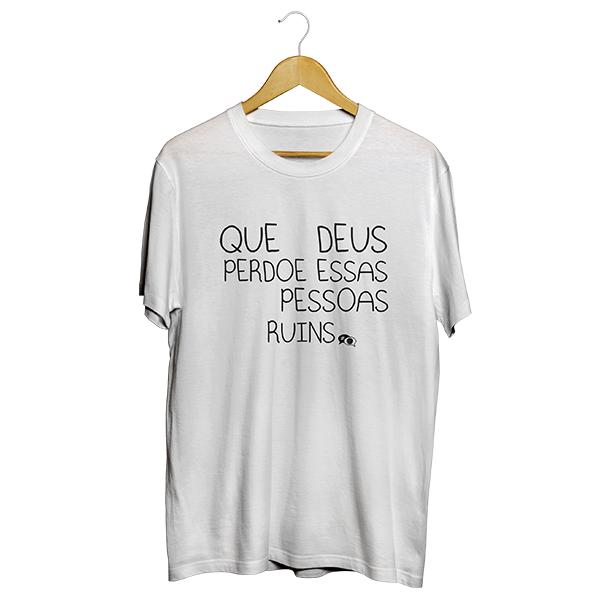 Camiseta - QUE DEUS PERDOE ESSAS PESSOAS RUINS! Masculino