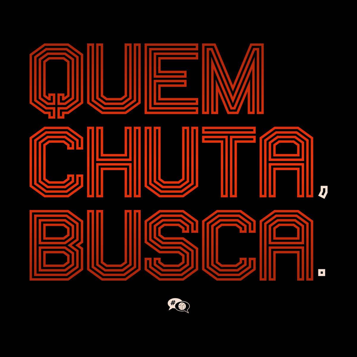 Camiseta - QUEM CHUTA, BUSCA.  Feminina