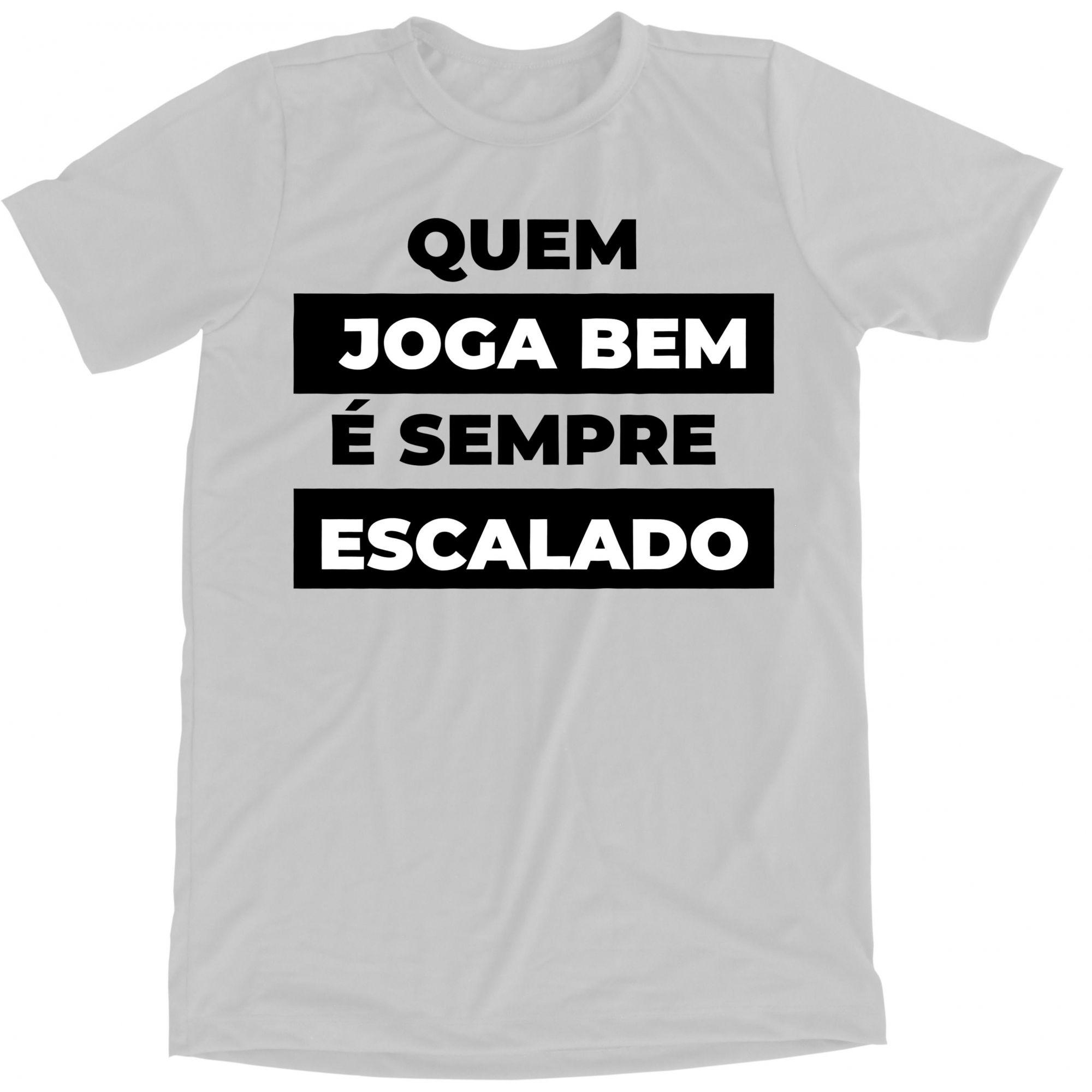 Camiseta - Quem joga bem, sempre é escalado