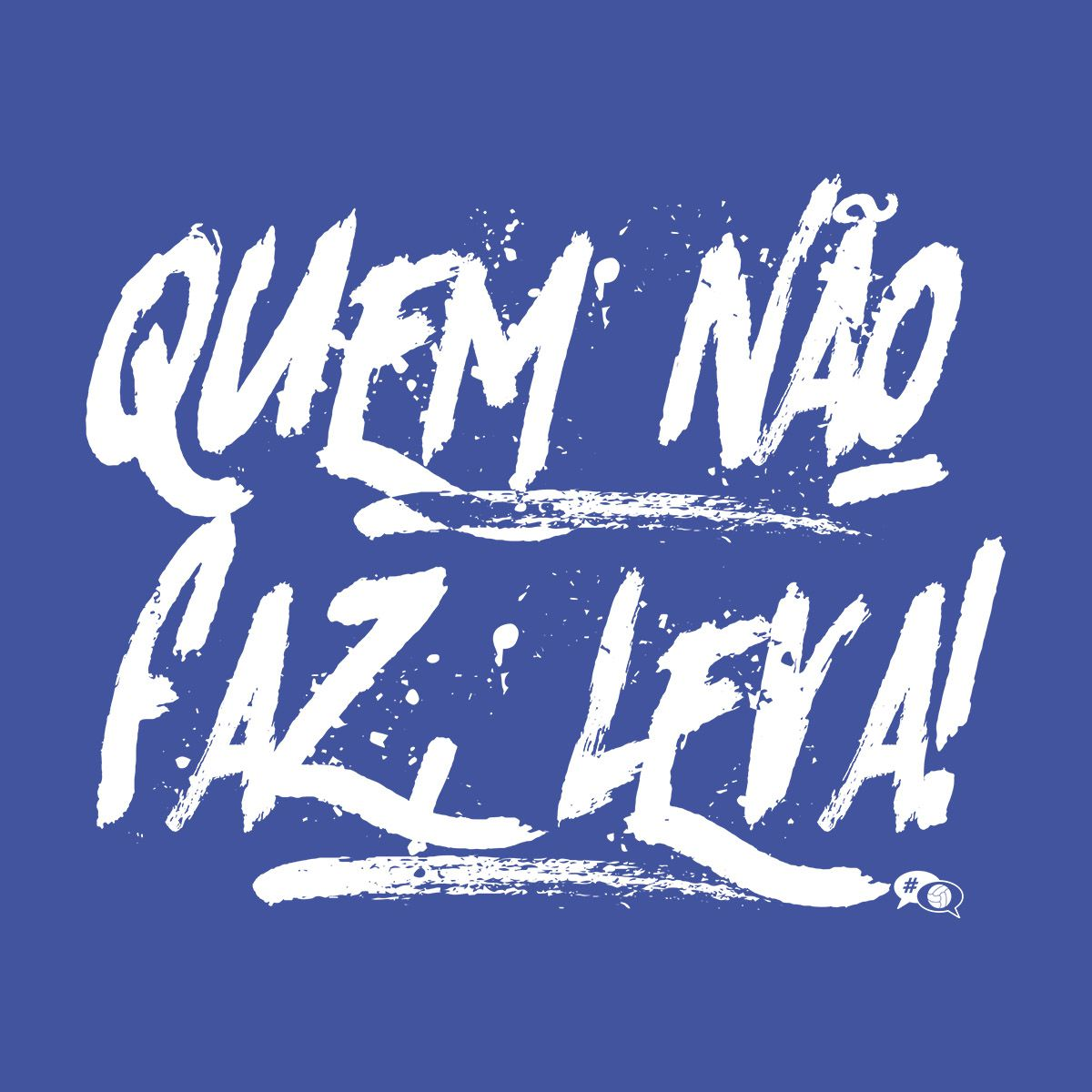 Camiseta - QUEM NÃO FAZ, LEVA. Masculino
