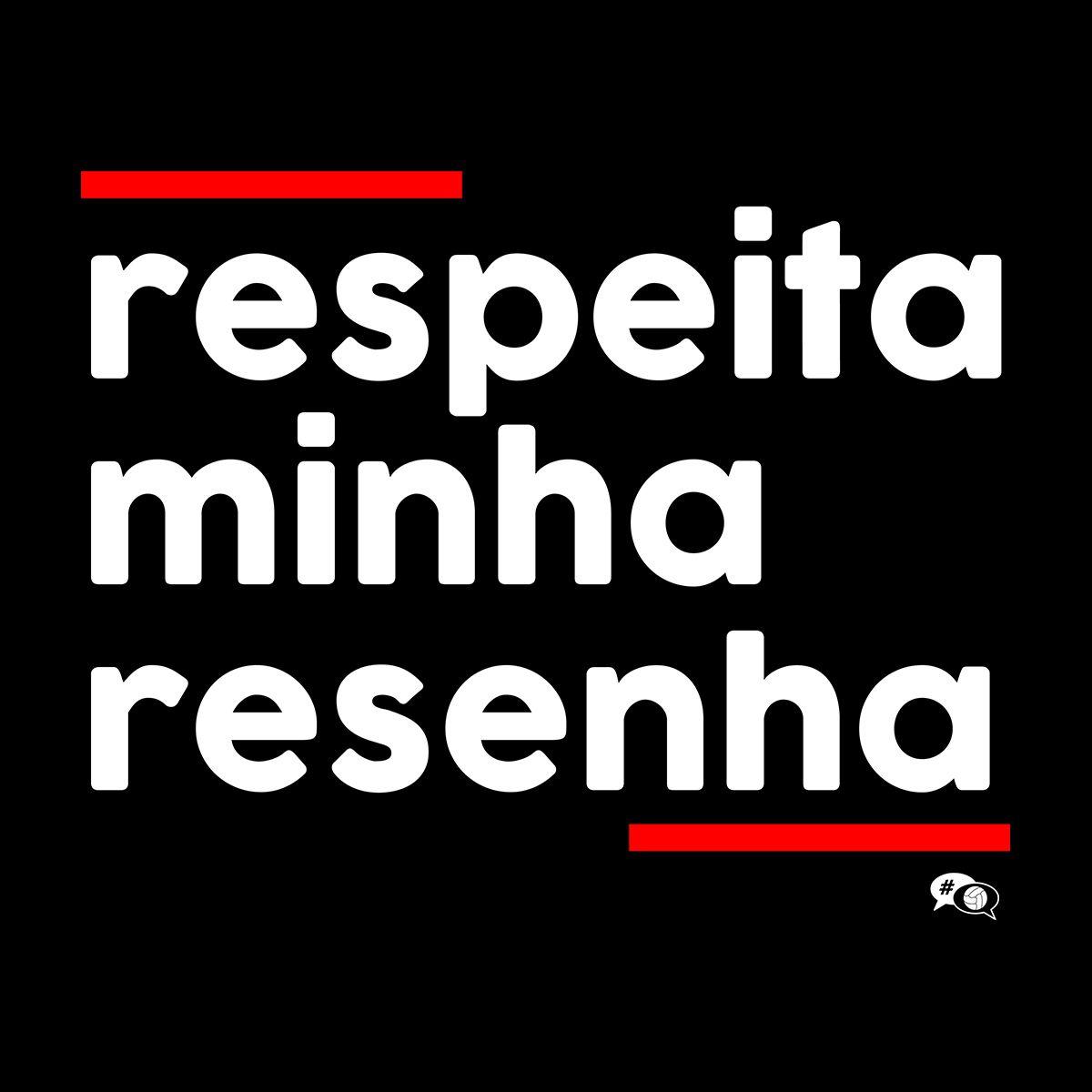 Camiseta - RESPEITA MINHA RESENHA.  Feminina