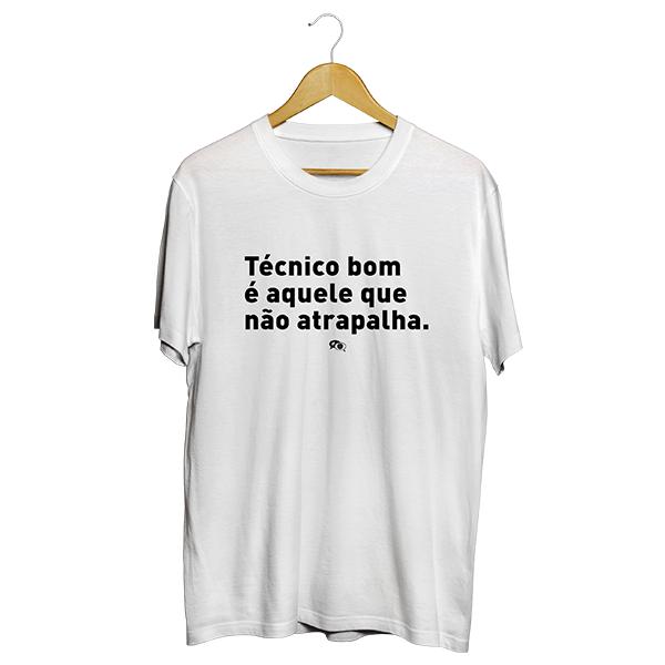 Camiseta - TÉCNICO BOM É AQUELE QUE NÃO ATRAPALHA. Masculino