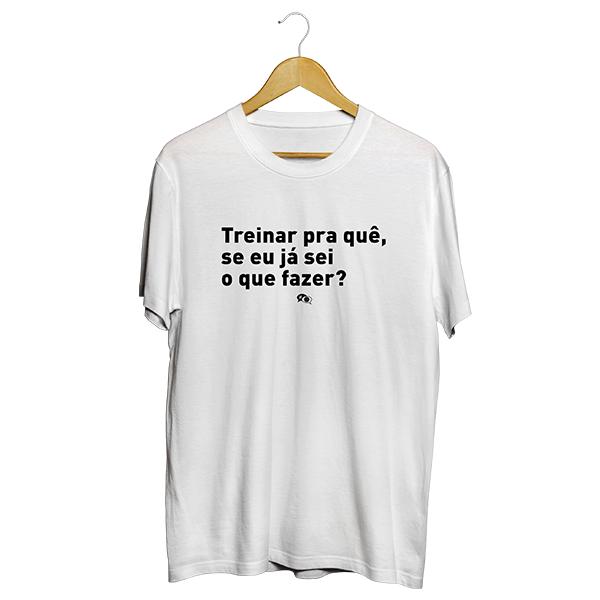 Camiseta - TREINAR PRA QUÊ, SE EU SEI O QUE FAZER. Masculino
