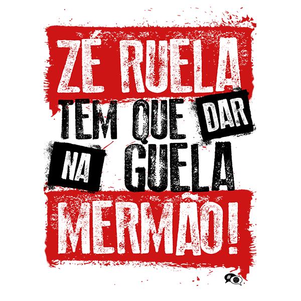 Camiseta - ZÉ RUELA TEM QUE DAR NA GUELA, MERMÃO Masculino