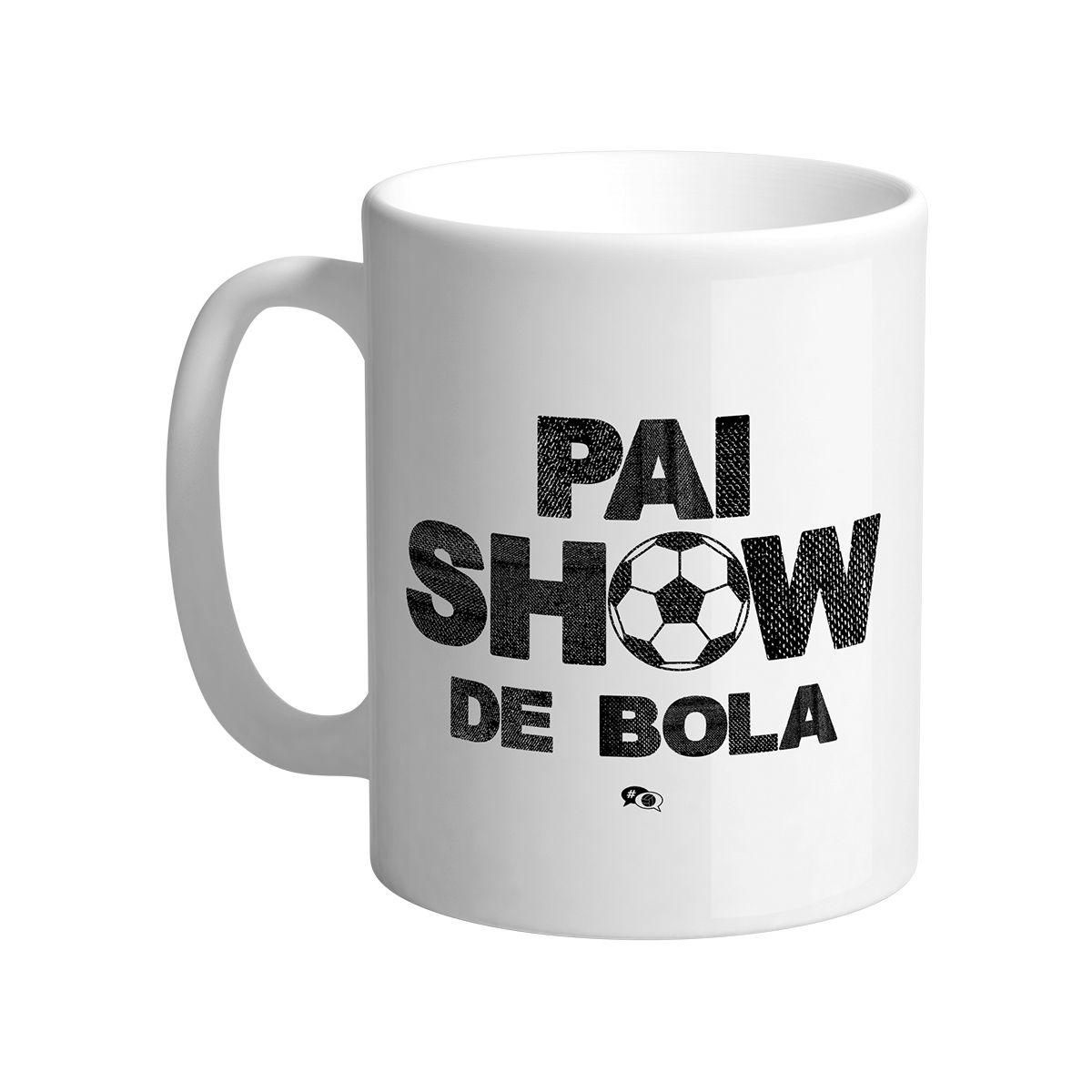Caneca - PAI SHOW DE BOLA.