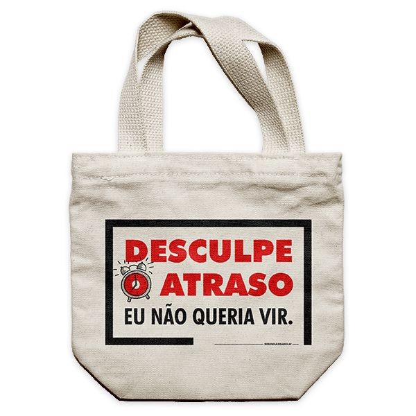 Ecobag - DESCULPE O ATRASO, EU NÃO QUERIA VIR.