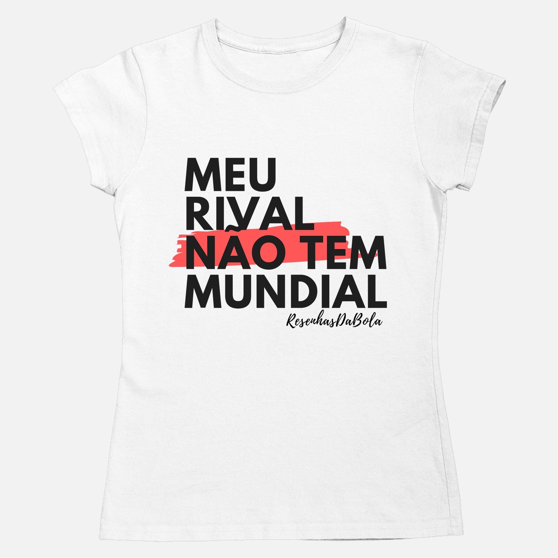 Feminino - MEU RIVAL NÃO TEM MUNDIAL