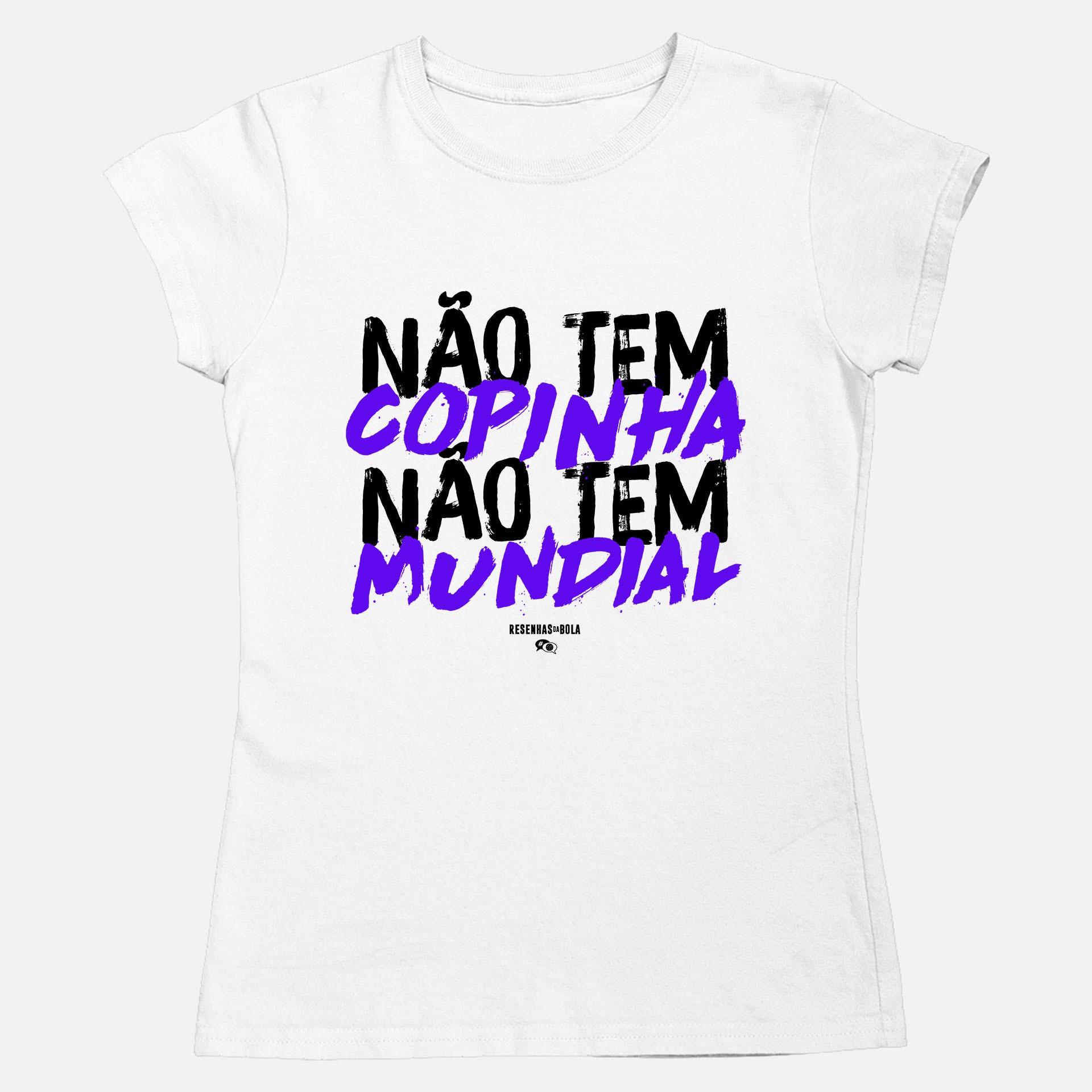 Feminino - NÃO TEM COPINHA, NÃO TEM MUNDIAL