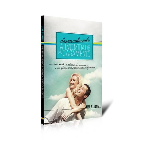 Desenvolvendo a Intimidade no Casamento