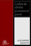 Lições de direito processual penal (Alexandre Bizzotto)