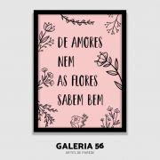 Quadro Decorativo | Arte de Amores, nem as Flores Sabem