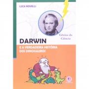 LIVRO GÊNIOS DA CIÊNCIA - DARWIN E A VERDADEIRA HISTÓRIA DOS DINOSSAUROS - LUCA NOVELLI - CIRANDA CULTURAL