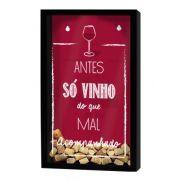Quadro Porta Rolha Antes Só Vinho