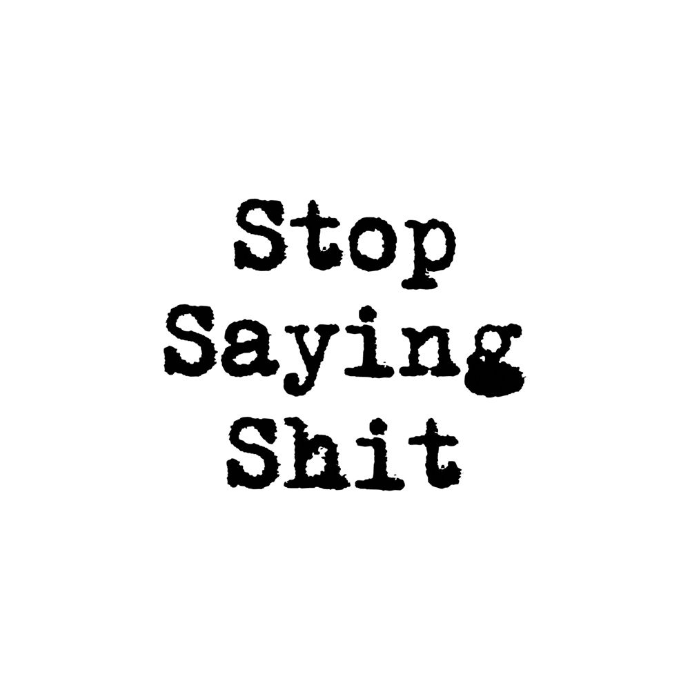 Caneca Stop Saying Shit