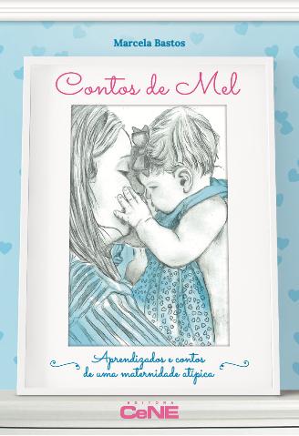 Contos de Mel - Aprendizados e Contos de uma Maternidade Atípica