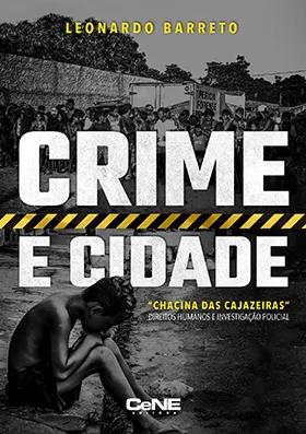 """Crime e Cidade - """"Chacina das Cajazeiras"""", Direitos Humanos e Investigação Policial"""
