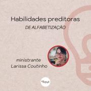 Curso: Habilidades Preditoras de Alfabetização com Larissa Coutinho - AO VIVO
