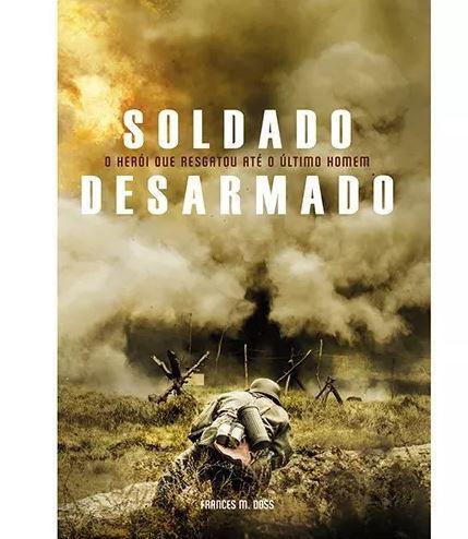 Livro Soldado Desarmado O Herói Que Resgatou Ate o Ultimo