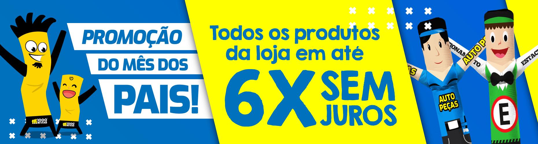 6X SEM JUROS EM TODA A LOJA!
