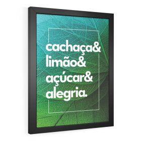 QUADRO DECORATIVO PÔSTER CACHAÇA & LIMÃO & AÇÚCAR & ALEGRIA